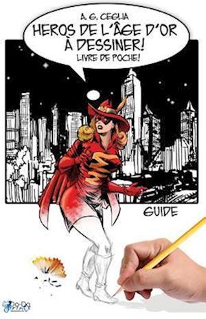 Bog, paperback Heros de L'Age D'Or a Dessiner! Guide - Livre de Poche! af A. G. Ceglia