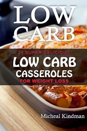 Bog, paperback Low Carb Casseroles af Micheal Kindman