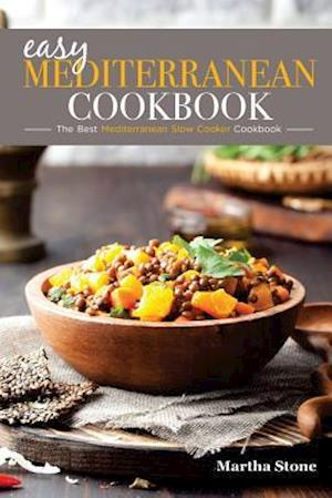 Bog, paperback Easy Mediterranean Cookbook - The Best Mediterranean Slow Cooker Cookbook af Martha Stone
