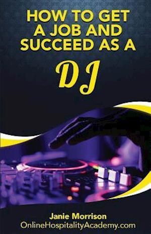 Bog, paperback How to Get a Job and Succeed as a DJ af Janie Morrison