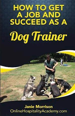 How to Get a Job and Succeed as a Dog Trainer