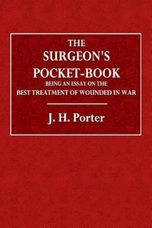 Bog, paperback The Surgeon's Pocket-Book Being an Essay on the Best Treatment of Wounded in War af J. H. Porter