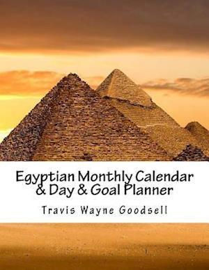 Bog, paperback Egyptian Monthly Calendar & Day & Goal Planner af Travis Wayne Goodsell