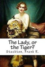 The Lady, or the Tiger? af Stockton Frank R.