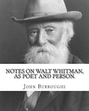 Notes on Walt Whitman, as Poet and Person. by