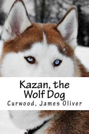 Bog, paperback Kazan, the Wolf Dog af Curwood James Oliver