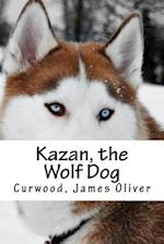 Kazan, the Wolf Dog af Curwood James Oliver