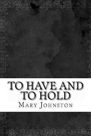 Bog, paperback To Have and to Hold af Mary Johnston