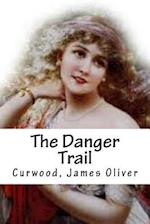 The Danger Trail af Curwood James Oliver
