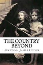 The Country Beyond af Curwood James Oliver