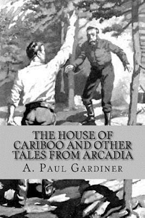 Bog, paperback The House of Cariboo and Other Tales from Arcadia af A. Paul Gardiner