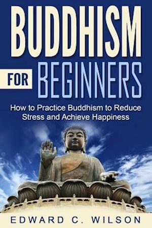 Bog, paperback Buddhism for Beginners af Edward C. Wilson