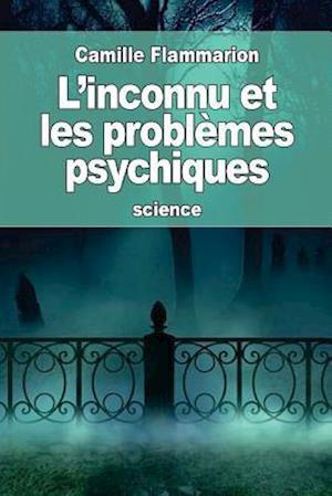 Bog, paperback L'Inconnu Et Les Problemes Psychiques af Camille Flammarion