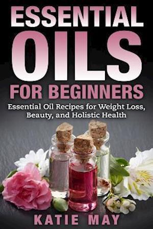 Bog, paperback Essential Oils for Beginners af Katie May