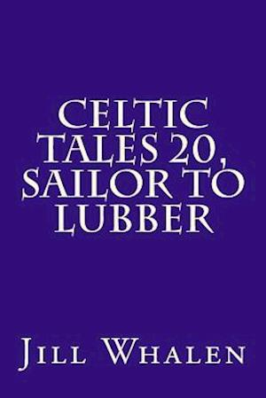 Celtic Tales 20, Sailor to Lubber