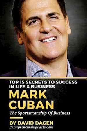 Bog, paperback Mark Cuban - Top 15 Secrets to Success in Life & Business af Entrepreneurship Facts