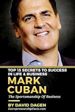 Mark Cuban - Top 15 Secrets to Success in Life & Business