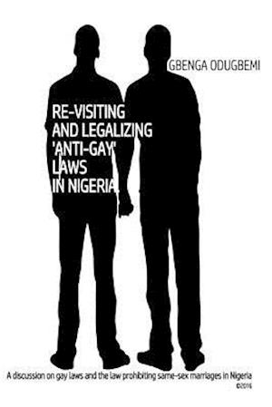 Re-Visiting and Legalizing 'Anti-Gay' Laws in Nigeria