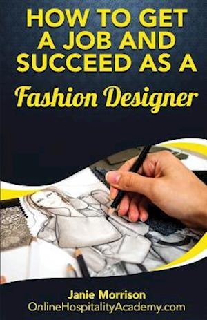 Bog, paperback How to Get a Job and Succeed as a Fashion Designer af Janie Morrison