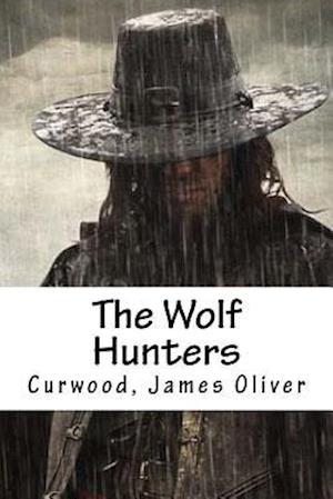 Bog, paperback The Wolf Hunters af Curwood James Oliver