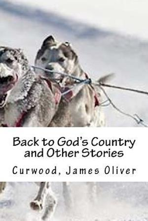 Bog, paperback Back to God's Country and Other Stories af Curwood James Oliver