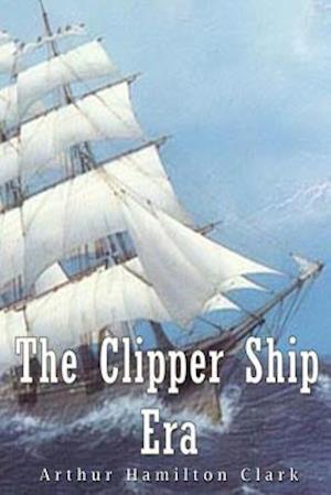 Bog, paperback The Clipper Ship Era af Arthur Hamilton Clark