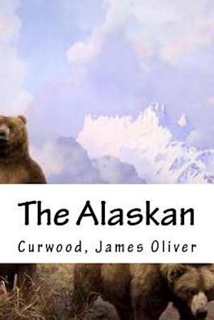 Bog, paperback The Alaskan af Curwood James Oliver