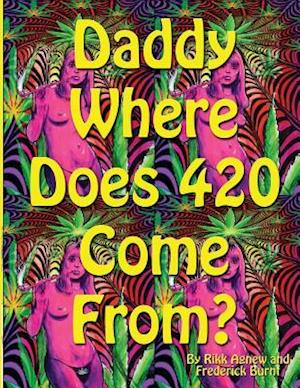Bog, paperback Daddy Where Does 420 Come from af Rikk Agnew, Frederick Burnt