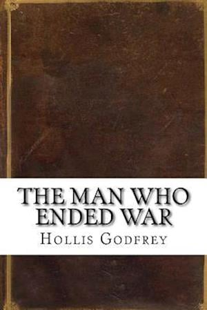 Bog, paperback The Man Who Ended War af Hollis Godfrey
