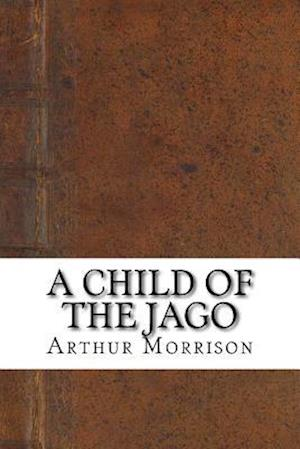 Bog, paperback A Child of the Jago af Arthur Morrison