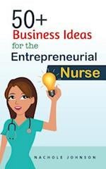 50+ Business Ideas for the Entrepreneurial Nurse