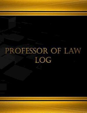 Professor of Law Log (Log Book, Journal - 125 Pgs, 8.5 X 11 Inches)