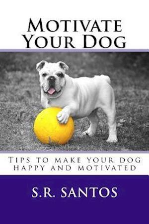 Bog, paperback Motivate Your Dog af S. R. Santos