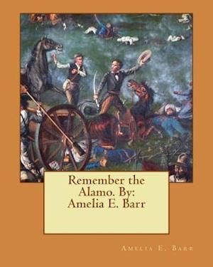 Bog, paperback Remember the Alamo. by af Amelia E. Barr
