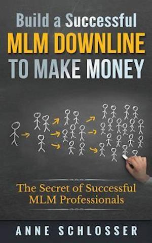 Bog, paperback Build a Successful MLM Downline to Make Money af Anne Schlosser