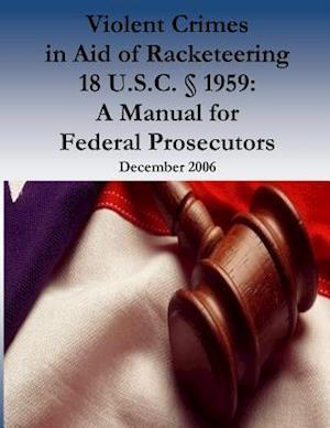 Bog, paperback Violent Crimes in Aid of Racketeering 18 U.S.C. 1959 af Organized Crime and Racketeering Section, U. S. Department of Justice