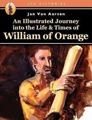 Bog, paperback An Illustrated Journey Into the Life & Times of William of Orange af Jan Van Aarsen