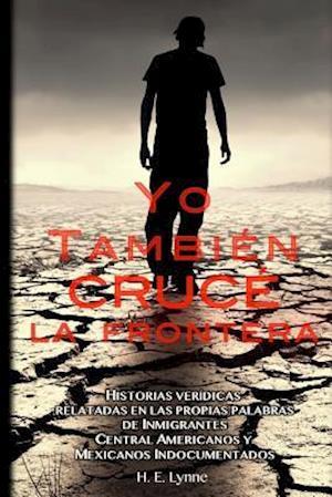 Bog, paperback Yo Tambien Cruce La Frontera af H. E. Lynne