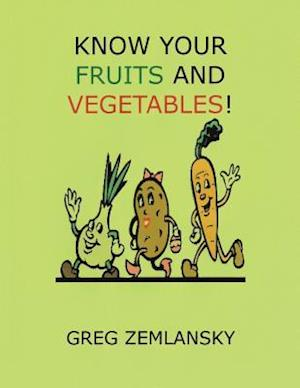 Bog, paperback Know Your Fruits and Vegetables! af Greg Zemlansky