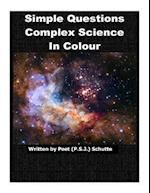 Simple Questions Complex Science in Colour