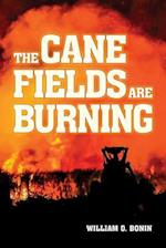 The Cane Fields Are Burning