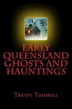 Bog, paperback Early Queensland Ghosts and Hauntings af Trudy Toohill