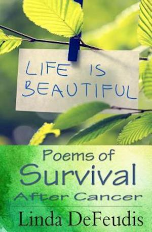 Bog, paperback Life Is Beautiful - Poems of Survival After Cancer af Linda Defeudis