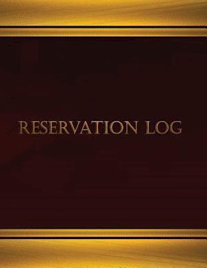 Reservation Log (Log Book, Journal - 125 Pgs, 8.5 X 11 Inches)