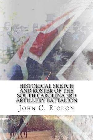 Bog, paperback Historical Sketch and Roster of the South Carolina 3rd Artillery Battalion af John C. Rigdon