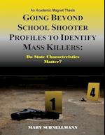 Going Beyond School Shooter Profiles to Identify Mass Killers