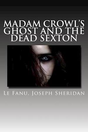 Bog, paperback Madam Crowl's Ghost and the Dead Sexton af Le Fanu Joseph Sheridan