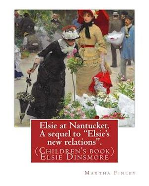 Elsie at Nantucket. a Sequel to Elsie's New Relations. by