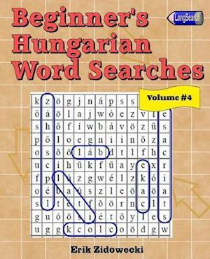 Bog, paperback Beginner's Hungarian Word Searches - Volume 4 af Erik Zidowecki
