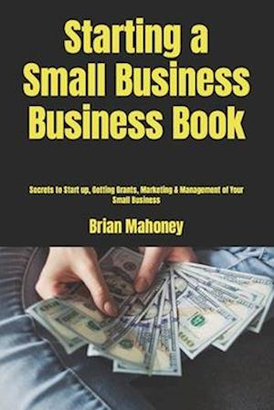Bog, paperback Starting a Small Business Business Book af Brian Mahoney